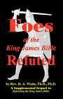 Foes of the King James Bible Refuted by Th D Ph D Pastor D a Waite (Paperback / softback, 2008)