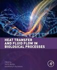 Heat Transfer and Fluid Flow in Biological Processes by Elsevier Science Publishing Co Inc (Hardback, 2015)