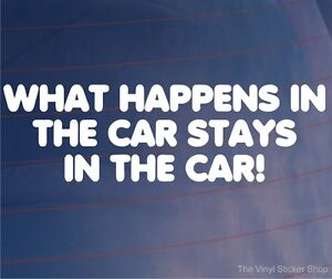 WHAT-HAPPENS-IN-THE-CAR-STAYS-IN-THE-CAR-Funny-Car-Window-Bumper-Vinyl-Sticker