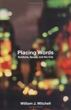 Placing Words : Symbols, Space, and the City by William J. Mitchell (2005,...