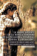 La Madre Ausente en la Novela Femenina de la Posguerra EspaÑOla: PÉRdida y...