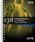 CPT Coding Essentials for Orthopedics: Upper Extremities and Spine 2016 by American Medical Association (Spiral bound, 2016)