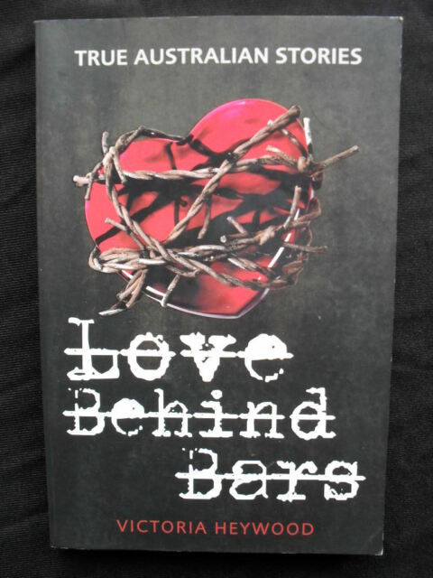 LOVE BEHIND BARS: Victoria Heywood: Love Inside Australia's Jails: True Crime.PB