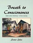Breath to Consciousness: Sistar Julia's Testimony a Soul Journey by Sistar Julia (Paperback / softback, 2014)
