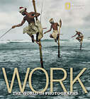 Work: The World in Photographs by Leah Bendavid-Val (Hardback, 2008)