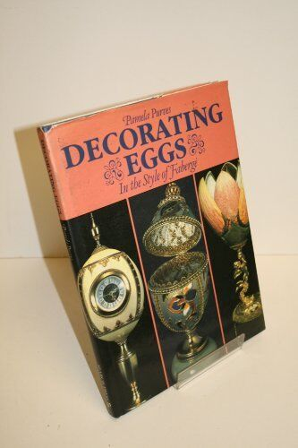 Decorating Eggs in the Style of Faberge By Pamela Purves. 9780855326067
