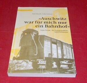 Auschwitz war für mich nur ein Bahnhof - Franz Novak, der Transportoffizier