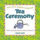 Asian Arts and Crafts for Creative Kids: Tea Ceremony : Explore the Unique Japanese Tradition of Sharing Tea by Shozo Sato (2004, Hardcover)