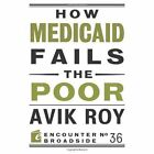 How Medicaid Fails the Poor by Avik Roy (Paperback, 2013)