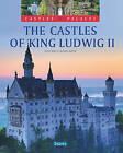 The Castles of King Ludwig II by Michael Kuhler (Hardback, 2011)