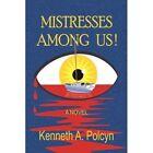 Mistresses Among US 9781436309912 by Kenneth a Polcyn Hardback
