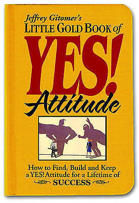 Little Gold Book of YES! Attitude: How to Find, Build and Keep a YES! Attitude f