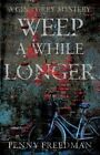Weep a While Longer by Penny Freedman (Paperback, 2014)