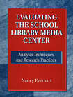 Evaluating the School Library Media Centre: Analysis Techniques and Research Practices by Nancy Everhart (Paperback, 1998)
