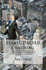 Startup Soar Coaching: Coaching the Startup for Successful Outcomes by Adapting to Resiliency by Ray Garcia (Paperback / softback, 2015)