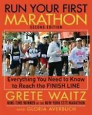 Run Your First Marathon: Everything You Need to Know to Reach the Finish Line (S