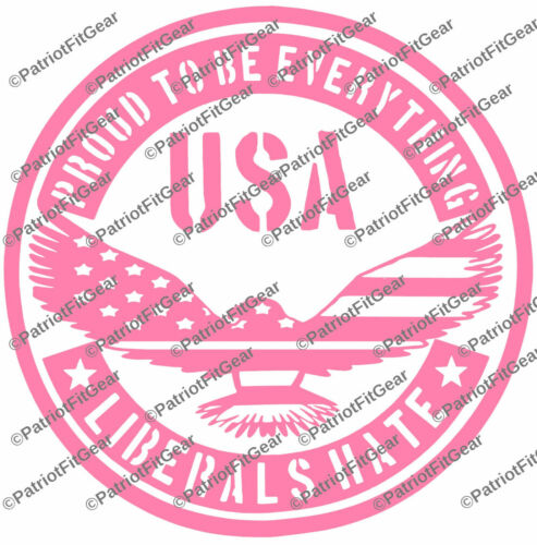 Proud To Be Everything Liberals Hate,Liberalism Is A Mental Disorder,Vinyl Decal