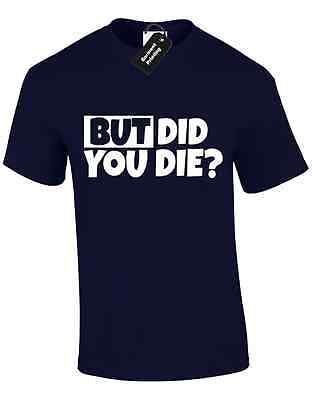 But Did You Die Ladies T Shirt Funny Hangover Chow Comedy Slogan Quote Printed