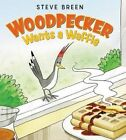Woodpecker Wants a Waffle by Steve Breen (Hardback, 2016)