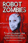 Robot Zombies: Transhumanism and the Robot Revolution by Xaviant Haze, Estrella Eguino (Paperback, 2015)