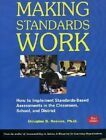 Making Standards Work: How to Implement Standards-Based Assessments in the Classroom, School, and District by Mr Douglas B Reeves (Paperback / softback, 2004)