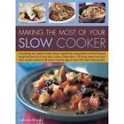 Making the Most of Your Slow Cooker: Everything You Need to Know Bout the Ingredients, Preparation and Techniques to Get the Best Out of Your Slow Cooker by Catherine Atkinson (Hardback, 2015)