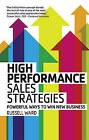 High Performance Sales Strategies: Powerful ways to win new business by Russell Ward (Paperback, 2013)