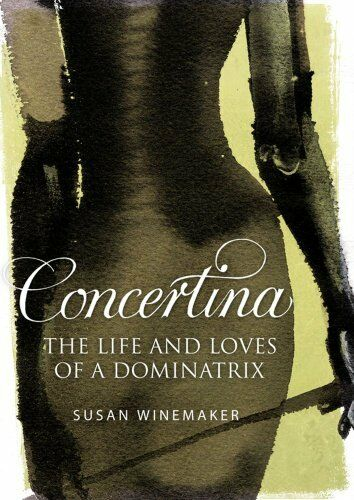 1 of 1 - Concertina: The Life and Loves of a Dominatrix By Susan Winemak .9780743295574
