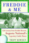 Freddie and Me: Life Lessons from Freddie Bennett, Augusta National's Legendary Caddie Master by Tripp Bowden (Hardback, 2009)