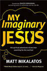 My Imaginary Jesus: The Spiritual Adventures of One Man Searching for the Real God by Matt Mikalatos (Paperback / softback, 2012)
