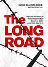 The Long Road: Trials and Tribulations of Airmen Prisoners from Bankau to Berlin, June 1944-May 1945 by Oliver Clutton-Brock, Ray Crompton (Hardback, 2013)