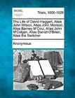 The Life of David Haggart, Alias John Wilson, Alias John Morison, Alias Barney M'Coul, Alias John M'Colgan, Alias Daniel O'Brien, Alias the Switcher by Anonymous (Paperback / softback, 2012)