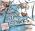 I'm Trying to Love Spiders by Bethany Barton (2015, Hardcover)