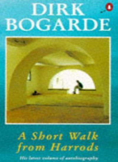 A Short Walk from Harrods By Dirk Bogarde. 0140231307