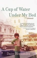 A Cup of Water under My Bed : A Memoir by Daisy Hernandez (2015, Paperback)