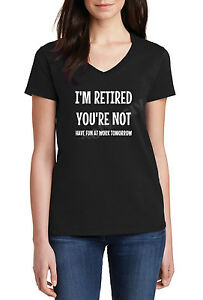 Ladies-V-neck-I-039-m-Retired-You-039-re-Not-Have-Fun-At-Work-Tomorrow-Funny-T-Shirt