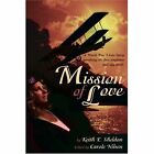 Mission of Love: A World War I Love Story Involving the First Airplanes and Spy Work by Keith E Sheldon (Paperback / softback, 2002)