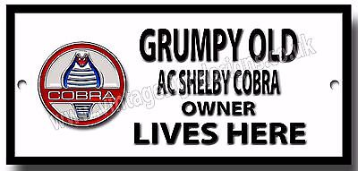 GRUMPY OLD AC SHELBY COBRA OWNER LIVES HERE METAL SIGN.CLASSIC CARS,SPORTS CAR.