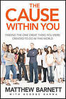 The Cause Within You: Finding the One Great Thing You Were Created to Do in This World by Matthew Barnett (Hardback, 2011)