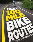 Best 100-Mile Bike Routes by Chris Sidwells (Hardback, 2014)
