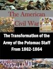 The Transformation of the Army of the Potomac Staff from 1862-1864 by United States Army Command and General S (Paperback / softback, 2015)
