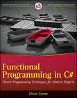 Functional Programming in C#: Classic Programming Techniques for Modern Projects by Oliver Sturm (Paperback, 2011)