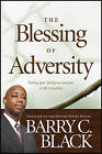 The Blessing of Adversity: Finding Your God-Given Purpose in Life's Troubles by Barry C Black (Paperback / softback, 2011)