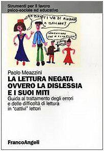 La lettura negata ovvero la dislessia e i suoi miti - Paolo Meazzini [2002]