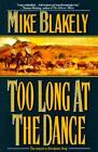Too Long at the Dance by Mike Blakely (1996, Hardcover)