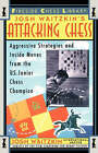 Attacking Chess: Aggressive Strategies and inside Moves from the US Junior Chess Champion by Josh Waitzkin (Paperback, 1995)