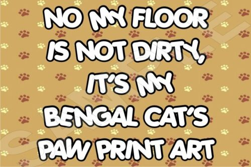 No My Floor Is Not Dirty It/'s my Bengal Cat/'s Paw Art Fridge Magnet Gift Kitten