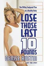 Lose Those Last 10 Pounds : The 28-Day Foolproof Plan to a Healthy Body, Austin,