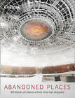 Abandoned Places: 60 Stories of Places Where Time Stopped by Richard Happer (Hardback, 2015)