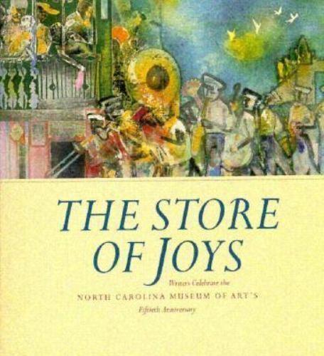 The Store of Joys : Writers Celebrate the North Carolina Museum of Art